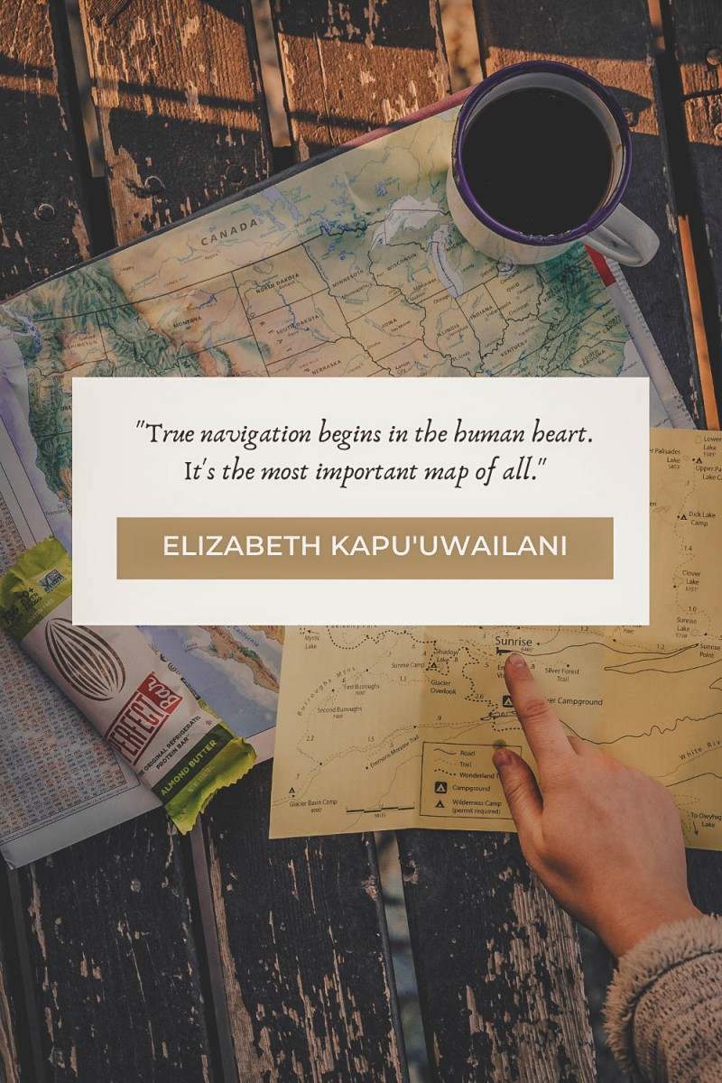 """""""True navigation begins in the human heart. It's the most important map of all."""" - Elizabeth Kapu'uwailani Lindsey"""