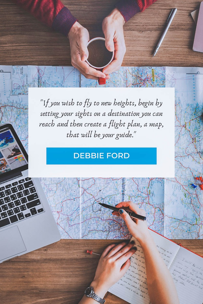 """map quotes """"If you wish to fly to new heights, begin by setting your sights on a destination you can reach and then create a flight plan, a map, that will be your guide."""" - Debbie Ford"""