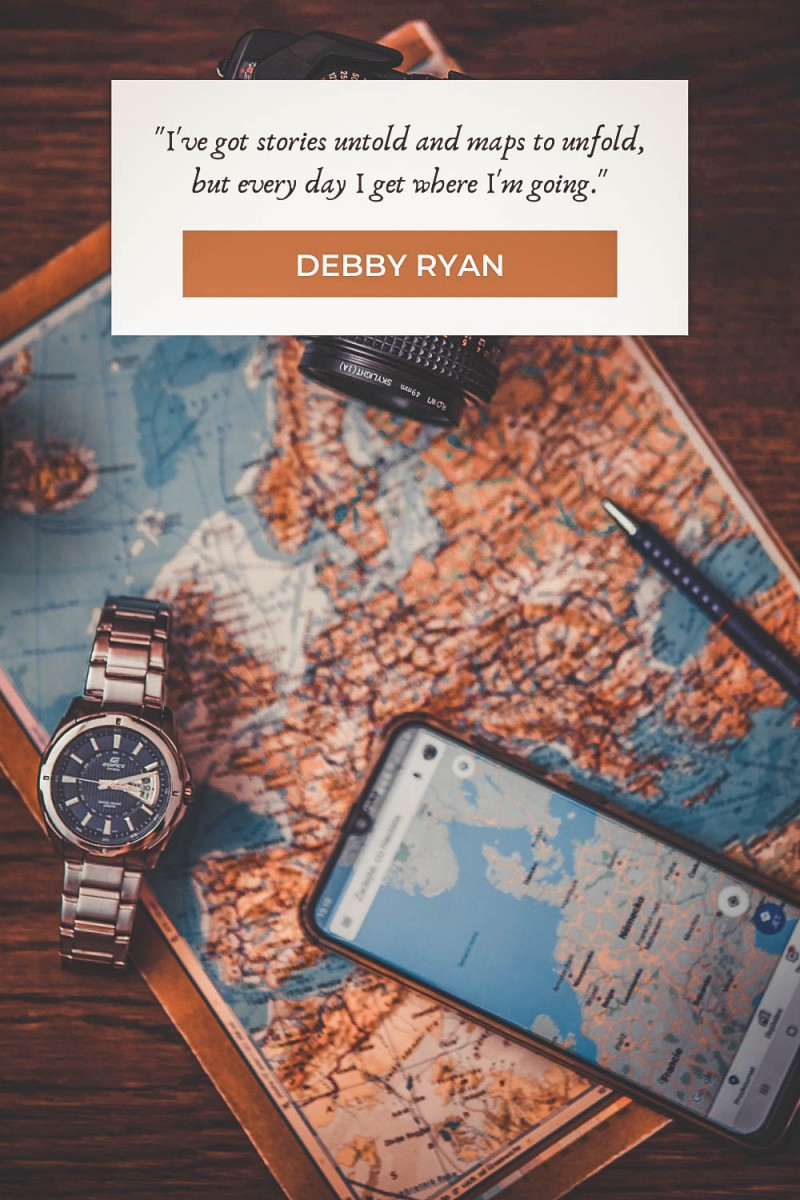 """map quotes """"I've got stories untold and maps to unfold, but every day I get where I'm going."""" - Debby Ryan"""